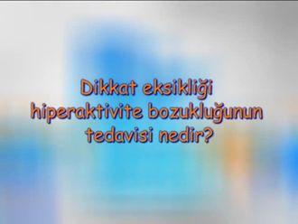 Dikkat Eksikliği, Hiperaktivite Bozukluğunun Tedavisi Nedir? izle