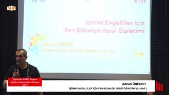 FATIH ETZ 2017 : Adnan ÜRERER - İşitme Engelliler İçin Fen Bilimleri Dersi Öğretimi... izle