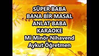 Karaoke Süper Baba Bana Bir Masal Anlat Mi Minör Nihavend Aykut öğretmen izle