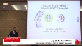 FATIH ETZ 2017 : Arş. Gör. Dr. Devrim GÜNAY - Yabancı Dil Eğitiminde İnsansı Robot ... izle