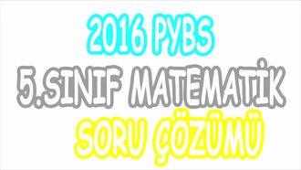 2016 PYBS 5. Sınıf Matematik Çözümleri izle