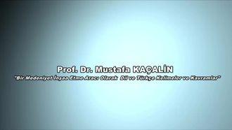 Prof.Dr. Mustafa KAÇALİN - Bir Medeniyet İnşa Etme Aracı Olarak Dil ve Türkçe Kelim... izle