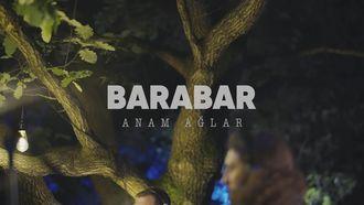 BARABAR - Anam Ağlar Başucumda Oturur izle