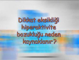 Dikkat Eksikliği, Hiperaktivite Bozukluğu Neden Kaynaklanır? izle