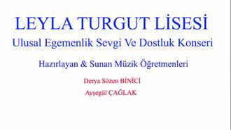 """Leyla Turgut Anadolu Lisesi """"Ulusal Egemenlik Sevgi ve Dostluk Konseri"""" izle"""