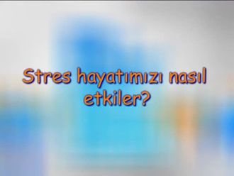 Stres Hayatımızı Nasıl Etkiler? izle