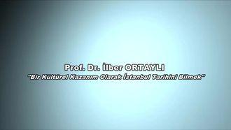 Prof.Dr. İlber ORTAYLI - Bir Kültürel Kazanım Olarak İstanbul Tarihini Bilmek izle