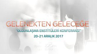 Gelenekten Geleceğe Olgunlaşma Enstitüleri Konferansı izle