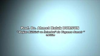 Prof.Dr. Ahmet Haluk DURSUN - Boğaz Kültürü ve İstanbul'da Yaşama Sanatı - 1.Bölü... izle