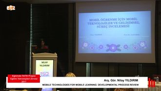 FATİH ETZ 2017: Arş. Gör. Nilay YILDIRIM - MOBILE TECHNOLOGIES FOR MOBILE LEARNING: DEV... izle