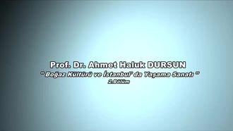 Prof.Dr.Ahmet Haluk DURSUN - Boğaz Kültürü ve İstanbul'da Yaşama Sanatı - 2.Bölüm izle