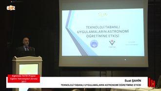 FATİH ETZ 2017: Suat ŞAHİN - TEKNOLOJİ TABANLI UYGULAMALARIN ASTRONOMİ ÖĞRETİMİNE... izle