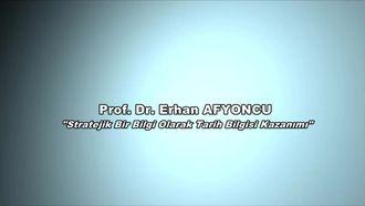 Prof.Dr. Erhan AFYONCU - Stratejik Bir Bilgi Olarak Tarih Bilgisi Kazanımı izle