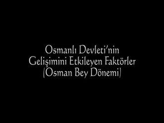 Osmanlı Devleti'nin Gelişimini Etkileyen Faktörler (Osman Bey Dönemi) izle