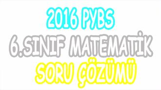 2016 PYBS 6. Sınıf Matematik Çözümleri izle