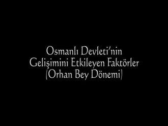 Osmanlı Devleti'nin Gelişimini Etkileyen Faktörler (Orhan Bey Dönemi) izle