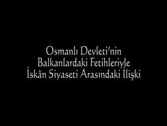 Osmanlı Devleti'nin Balkanlardaki Fetihleriyle İskan Siyaseti Arasındaki İlişki izle