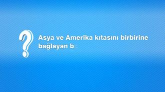 Asya ve Amerika Kıtasını Birbirine Bağlayan Boğaz Hangisidir? izle