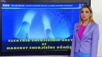 Elektrik Enerjisinin Üretimi ve Hareket Enerjisine Dönüşümü izle